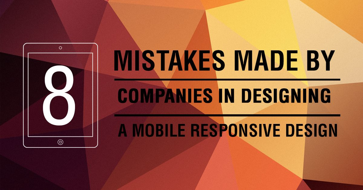 8 MISTAKES MADE BY COMPANIES IN DESIGNING A MOBILE RESPONSIVE DESIGN