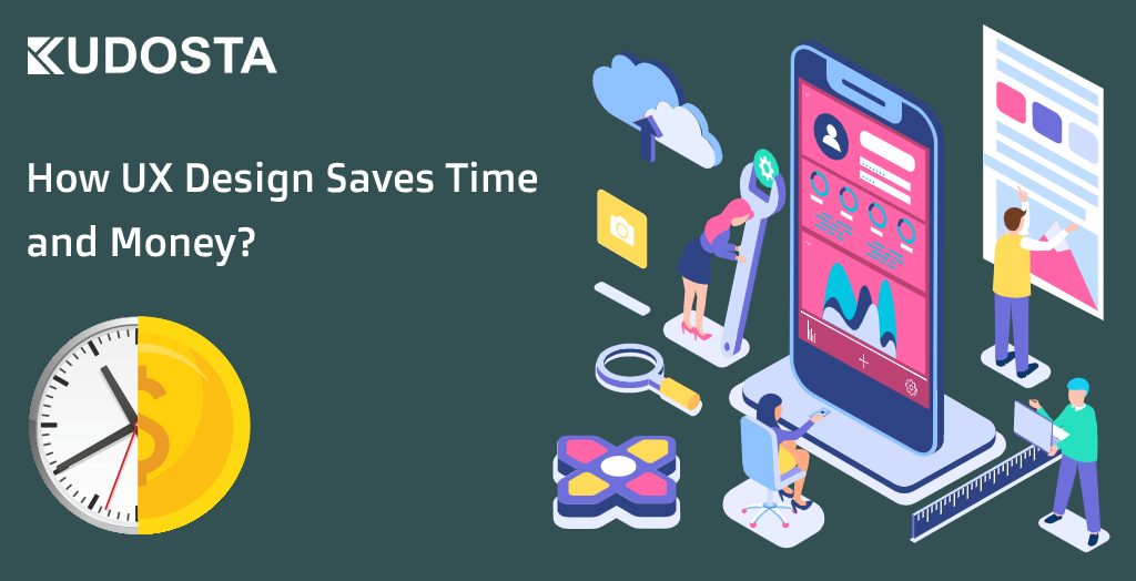 How UX Design Saves Time and Money?