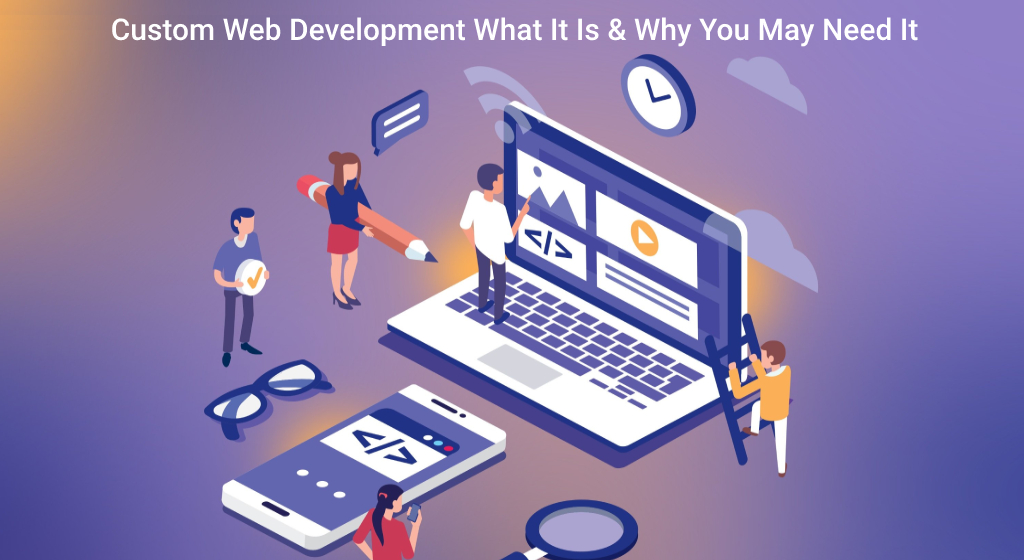 Custom Web Development What It Is & Why You May Need It