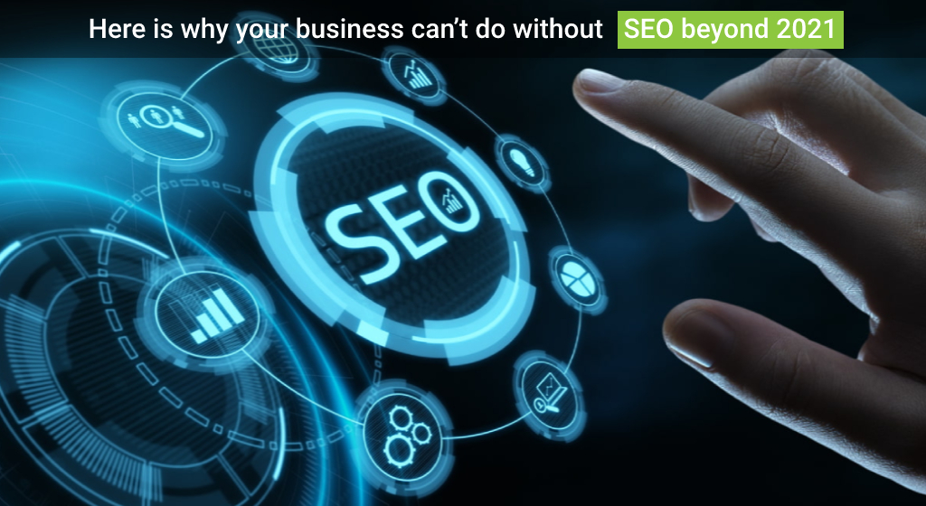 Here is Why Your Business can't do Without SEO Beyond 2021