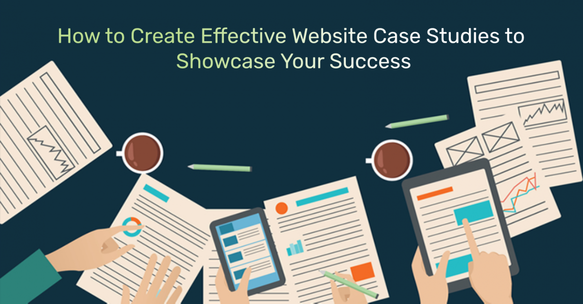 How to Create Effective Website Case Studies to Showcase Your Success